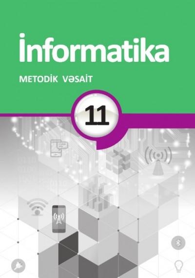 """""""İnformatika"""" fənni üzrə 11-ci sinif üçün metodik vəsait"""